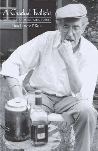 A GRADUAL TWILIGHT: An appreciation of John Haines