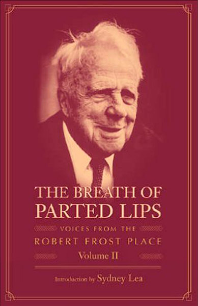 The Breath of Parted Lips: Voices from the Robert Frost Place, Volume 2