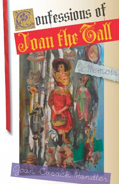 Confessions of Joan the Tall by Joan Cusack Handler