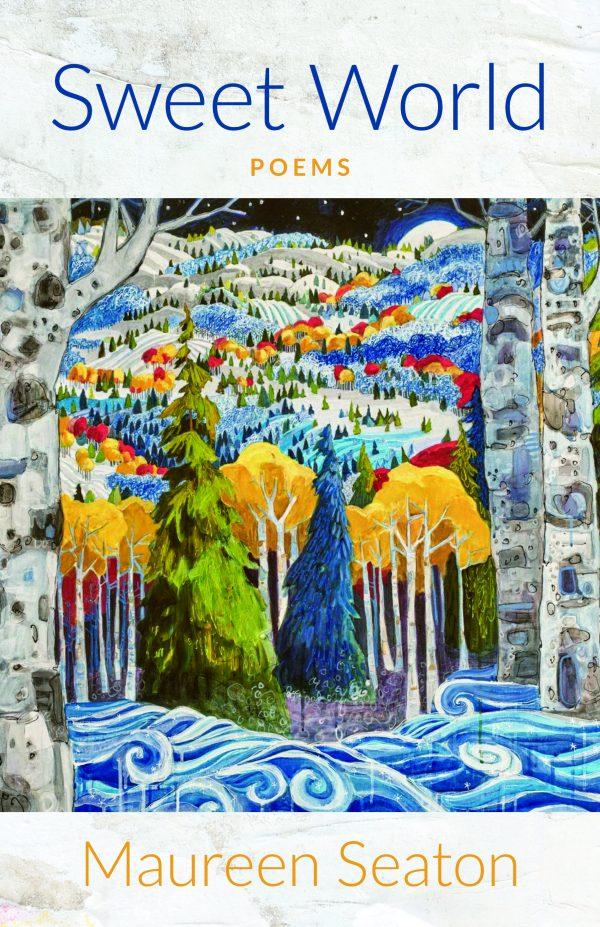 Sweet World. Poems by Maureen Seaton