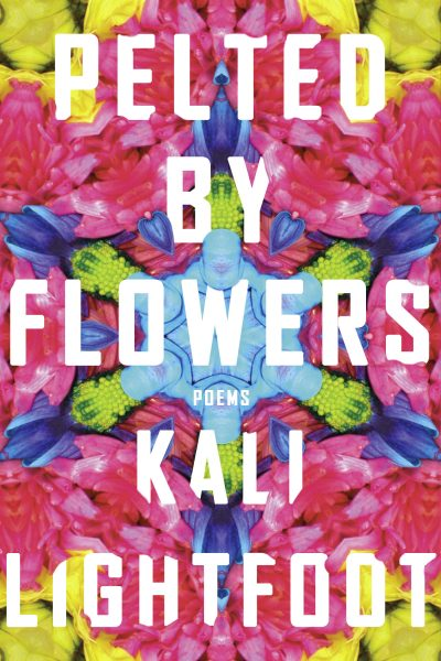 Cover Image for Pelted by Flowers, a collection of poems by Kali Lightfoot. The image is a hexagonally kaleidoscopic close up of magenta, purple, and yellow petals which interact with the book title and author name.